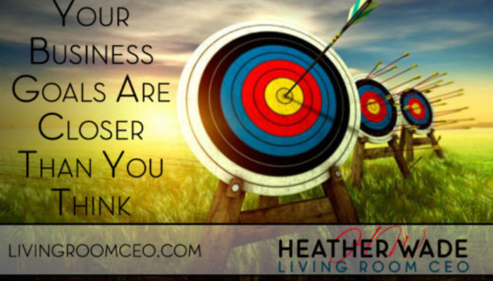 Your Business Goals Are Closer Than You Think